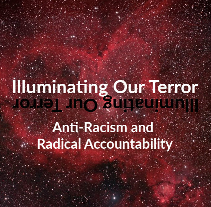 Illuminating Our Terror: Anti-Racism and Radical Accountability