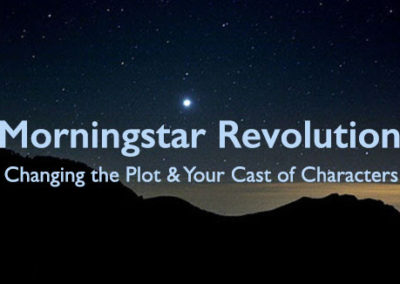 WORKSHOP — Morningstar Revolution: Changing the Plot & Your Cast of Characters